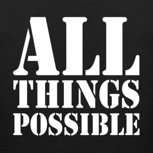 ALL THINGS POSSIBLE MOTIVATION INSPIRATION T-Shirts - Men's Premium Tank