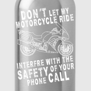 Motorcycle - Don't let my motorcycle your call - Water Bottle