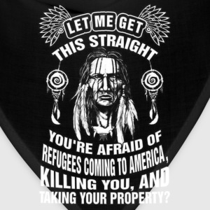 Native American - You're afraid of refugees coming - Bandana
