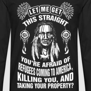 Native American - You're afraid of refugees coming - Men's Premium Long Sleeve T-Shirt