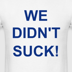 We Didn't Suck Hoodies - Men's T-Shirt
