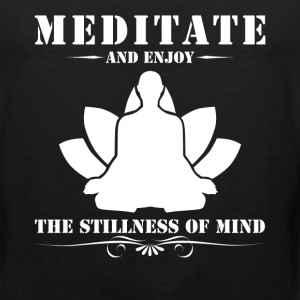 Meditate And Enjoy The Stillness Of Mind - Men's Premium Tank