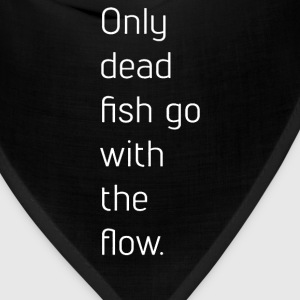 Only Dead Fish Go With The Flow - Bandana