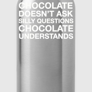 CHOCOLATE DOESNT SILLY UNDERSTANDS - Water Bottle