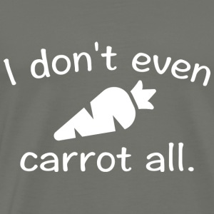 I Don't Even Carrot All - Men's Premium T-Shirt