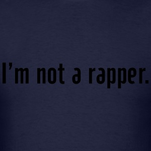 I'n not a rapper Hoodies - Men's T-Shirt