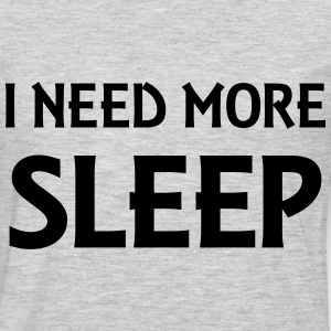 I need more sleep T-Shirts - Men's Premium Long Sleeve T-Shirt