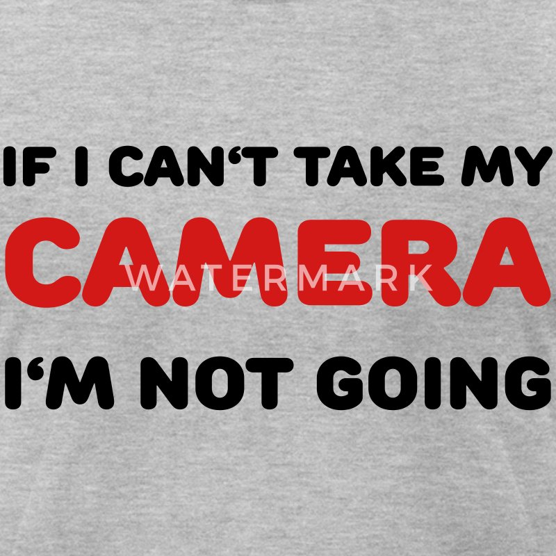 If I can't take my camera - I'm not going! T-Shirts - Men's T-Shirt by American Apparel