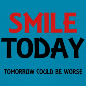 Smile today! Tomorrow could be worse Tanks - Women's T-Shirt