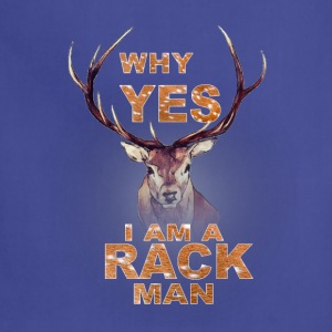 Why Yes I Am A Rack Man Funny Deer Hunting T-Shirts - Adjustable Apron