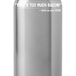 TOO MUCH BACON - Water Bottle