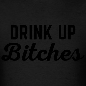Drink Up Bitches Funny Quote Long Sleeve Shirts - Men's T-Shirt