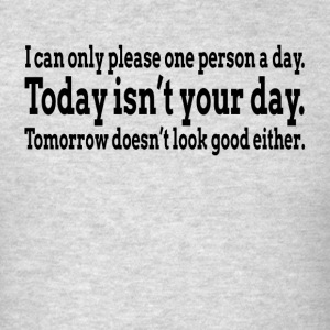 I CAN ONLY PLEASE ONE PERSON A DAY Sportswear - Men's T-Shirt