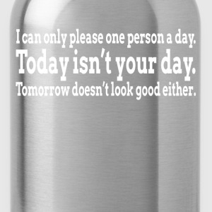 I CAN ONLY PLEASE ONE PERSON A DAY T-Shirts - Water Bottle