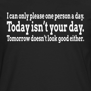 I CAN ONLY PLEASE ONE PERSON A DAY T-Shirts - Men's Premium Long Sleeve T-Shirt