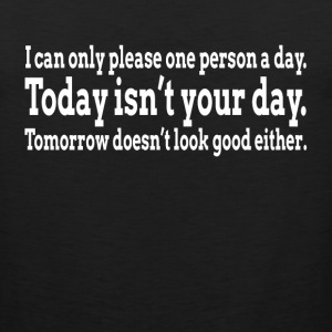 I CAN ONLY PLEASE ONE PERSON A DAY T-Shirts - Men's Premium Tank