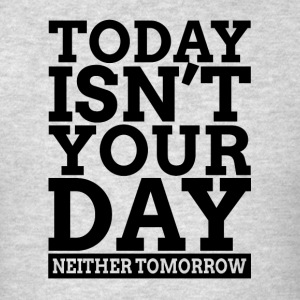 TODAY ISN'T YOUR DAY, NEITHER TOMORROW. Sportswear - Men's T-Shirt