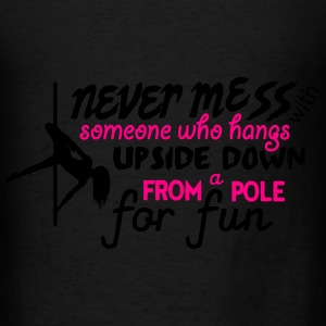 Pole Dance: never mess with someone hanging Bags & backpacks - Men's T-Shirt