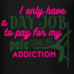 I have a day job to pay for pole dance  Bags & backpacks - Men's T-Shirt