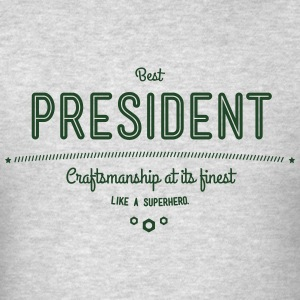 best president - craftsmanship at its finest Hoodies - Men's T-Shirt