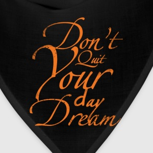 Dont Quit Your Day Dream.png T-Shirts - Bandana