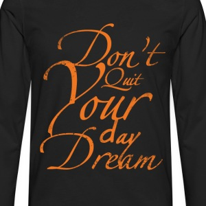 Dont Quit Your Day Dream.png T-Shirts - Men's Premium Long Sleeve T-Shirt