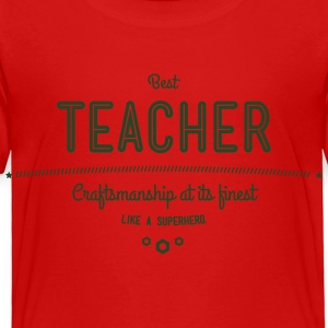 best teacher - craftsmanship at its finest Kids' Shirts - Toddler Premium T-Shirt