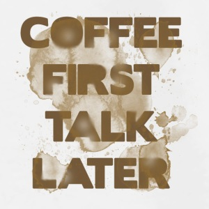 coffee first talk later manji.png Mugs & Drinkware - Men's Premium T-Shirt