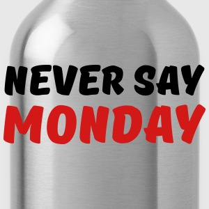 Never say Monday T-Shirts - Water Bottle
