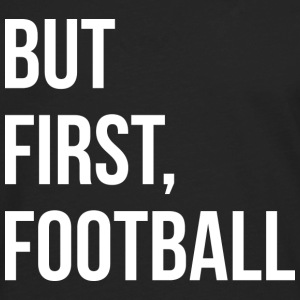 But First, Football - Men's Premium Long Sleeve T-Shirt