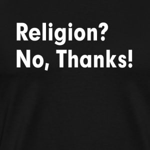 RELIGION? NO, THANKS! ATHEISM ATHEIST Sportswear - Men's Premium T-Shirt