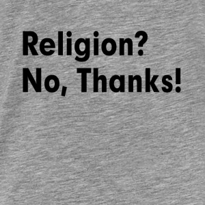 RELIGION? NO, THANKS! ATHEISM ATHEIST Hoodies - Men's Premium T-Shirt