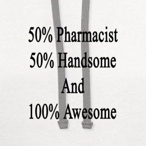 50_pharmacist_50_handsome_and_100_awesom T-Shirts - Contrast Hoodie