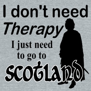 I Don't Need Therapy - Scotland Mugs & Drinkware - Unisex Tri-Blend T-Shirt by American Apparel