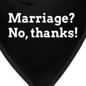 MARRIAGE? NO, THANKS! RELATIONSHIP LOVE T-Shirts - Bandana