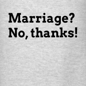 MARRIAGE? NO, THANKS! RELATIONSHIP LOVE Hoodies - Men's T-Shirt