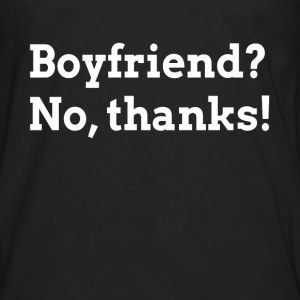 BOYFRIEND? NO, THANKS! T-Shirts - Men's Premium Long Sleeve T-Shirt