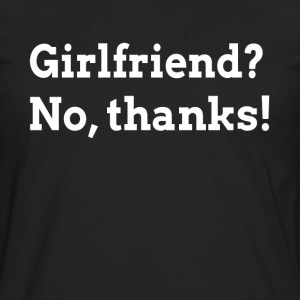 GIRLFRIEND? NO, THANKS! T-Shirts - Men's Premium Long Sleeve T-Shirt
