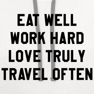 Eat well, work hard, love truly, travel often T-Shirts - Contrast Hoodie