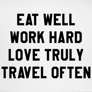 Eat well, work hard, love truly, travel often T-Shirts - Trucker Cap