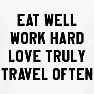 Eat well, work hard, love truly, travel often T-Shirts - Men's Premium Long Sleeve T-Shirt