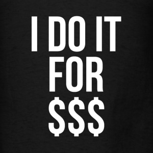 I DO IT FOR MONEY $$$ Hoodies - Men's T-Shirt