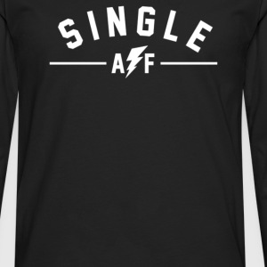 Single AF - Men's Premium Long Sleeve T-Shirt