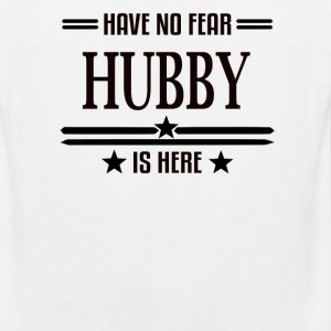 Have No Fear Hubby Is Here - Men's Premium Tank