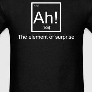 Ah! The element of surpri - Men's T-Shirt