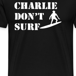 Apocalypse Now Charlie Don't Surf - Men's Premium T-Shirt