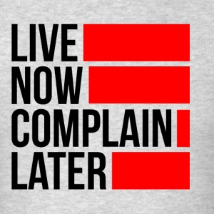 LIVE NOW COMPLAIN LATER GYM WORKOUT BOXING FIGHTER Sportswear - Men's T-Shirt