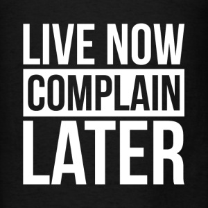 LIVE NOW COMPLAIN LATER GYM WORKOUT BOXING FIGHTER Hoodies - Men's T-Shirt