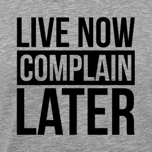 LIVE NOW COMPLAIN LATER GYM WORKOUT BOXING FIGHTER Sportswear - Men's Premium T-Shirt