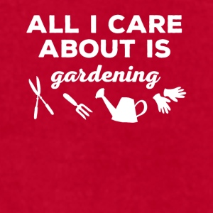 All I care about is Gardening T-shirt Mugs & Drinkware - Men's T-Shirt by American Apparel
